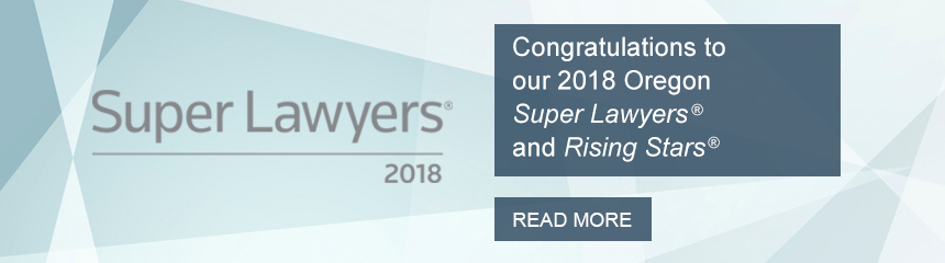 Congratulations to our 2018 Oregon Super Lawyers & Rising Stars